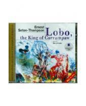 Картинка к книге Эрнест Сетон-Томпсон - Лобо, король Куррумпо. Английский язык (CDmp3)