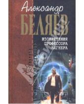 Картинка к книге Романович Александр Беляев - Изобретения профессора Вагнера