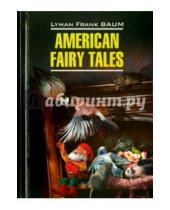 Картинка к книге Фрэнк Лаймен Баум - Американские волшебные сказки. Книга для чтения на английском языке